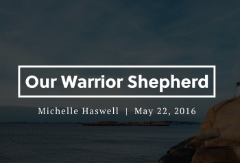 Our Warrior Shepherd