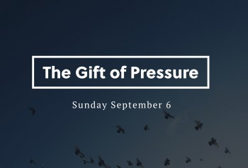 The Gift of Pressure