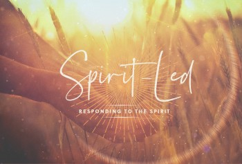 Spirit-Led: Responding To The Spirit