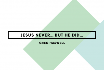 Jesus Never…But He Did…