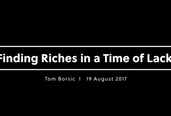 Finding Riches in a Time of Lack