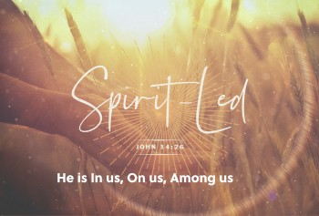 Spirit-Led: He Is In Us, On Us, Among Us