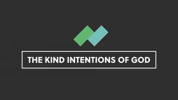 The Kind Intentions of God - Full Service