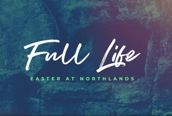 Full Life: Easter at Northlands
